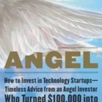 [PDF] [EPUB] Angel: How to Invest in Technology Startups—Timeless Advice from an Angel Investor Who Turned 00,000 into 00,000,000 Download