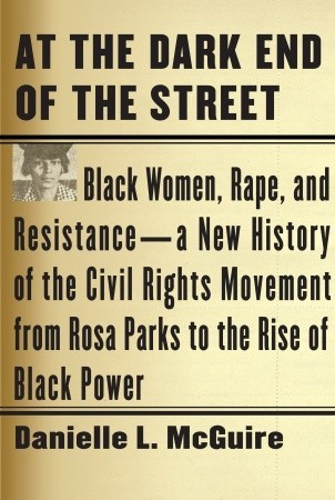 [PDF] [EPUB] At the Dark End of the Street: Black Women, Rape, and Resistance--A New History of the Civil Rights Movement from Rosa Parks to the Rise of Black Power Download by Danielle L. McGuire
