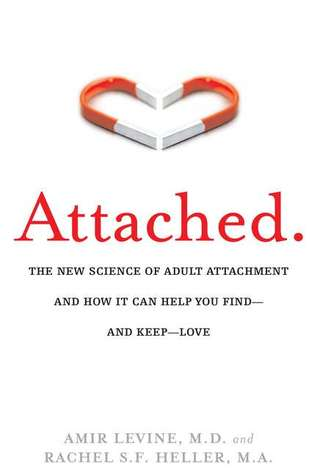 [PDF] [EPUB] Attached: The New Science of Adult Attachment and How It Can Help You Find—and Keep—Love Download by Amir Levine