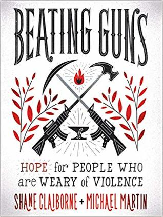 [PDF] [EPUB] Beating Guns: Hope for People Who Are Weary of Violence Download by Shane Claiborne