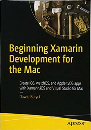 [PDF] [EPUB] Beginning Xamarin Development for the Mac: Create Ios, Watchos, and Apple Tvos Apps with Xamarin.IOS and Visual Studio for Mac Download by Dawid Borycki