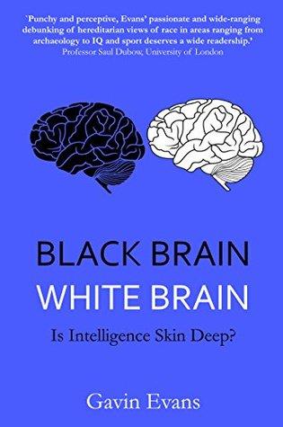 [PDF] [EPUB] Black Brain, White Brain: Is Intelligence Skin Deep? Download by Gavin Evans