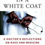 [PDF] [EPUB] Black Man in a White Coat: A Doctor's Reflections on Race and Medicine Download