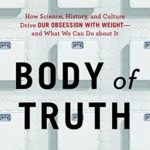 [PDF] [EPUB] Body of Truth: How Science, History, and Culture Drive Our Obsession with Weight–and What We Can Do about It Download