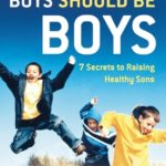 [PDF] [EPUB] Boys Should Be Boys: 7 Secrets to Raising Healthy Sons Download