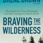 [PDF] [EPUB] Braving the Wilderness: The Quest for True Belonging and the Courage to Stand Alone Download