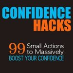 [PDF] [EPUB] Confidence Hacks: 99 Small Actions to Massively Boost Your Confidence Download
