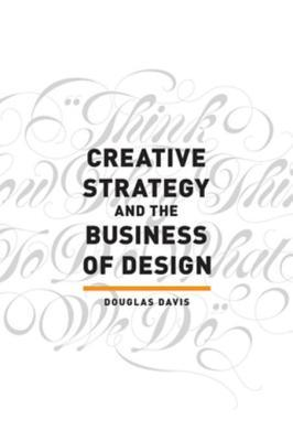 [PDF] [EPUB] Creative Strategy and the Business of Design Download by Douglas Davis