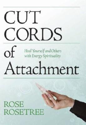 [PDF] [EPUB] Cut Cords of Attachment: Heal Yourself and Others with Energy Spirituality Download by Rose Rosetree