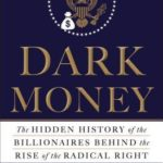 [PDF] [EPUB] Dark Money: The Hidden History of the Billionaires Behind the Rise of the Radical Right Download