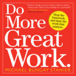 [PDF] [EPUB] Do More Great Work: Stop the Busywork. Start the Work That Matters. Download