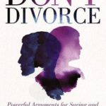 [PDF] [EPUB] Don't Divorce: Powerful Arguments for Saving and Revitalizing Your Marriage Download