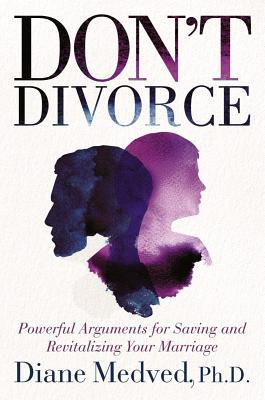 [PDF] [EPUB] Don't Divorce: Powerful Arguments for Saving and Revitalizing Your Marriage Download by Diane Medved