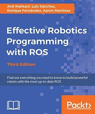 [PDF] [EPUB] Effective Robotics Programming with ROS - Third Edition Download by Anil Mahtani