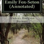 [PDF] [EPUB] Emily Fox-Seton (Annotated): Being the Making of a Marchioness and the Methods of Lady Walderhurst Download