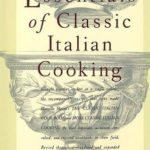 [PDF] [EPUB] Essentials of Classic Italian Cooking Download