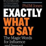[PDF] [EPUB] Exactly What to Say: The Magic Words for Influence and Impact Download