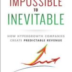[PDF] [EPUB] From Impossible to Inevitable: How Hyper-Growth Companies Create Predictable Revenue Download