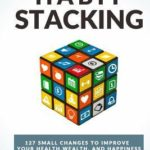 [PDF] [EPUB] Habit Stacking: 127 Small Changes to Improve Your Health, Wealth, and Happiness Download