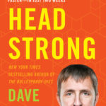 [PDF] [EPUB] Head Strong: The Bulletproof Plan to Boost Brainpower, Increase Focus, and Maximize Performance-in Just Two Weeks Download