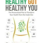 [PDF] [EPUB] Healthy Gut, Healthy You: The Personalized Plan to Transform Your Health from the Inside Out Download
