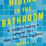 [PDF] [EPUB] Hiding in the Bathroom: An Introvert's Roadmap to Getting Out There (When You'd Rather Stay Home) Download