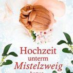 [PDF] [EPUB] Hochzeit unterm Mistelzweig Download