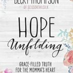 [PDF] [EPUB] Hope Unfolding: Grace-Filled Truth for the Momma's Heart Download