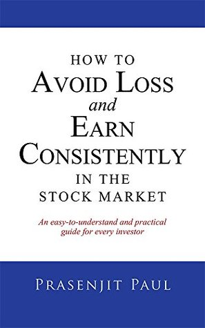 [PDF] [EPUB] How to Avoid Loss and Earn Consistently in the Stock Market: An Easy-To-Understand and Practical Guide for Every Investor Download by Prasenjit Paul