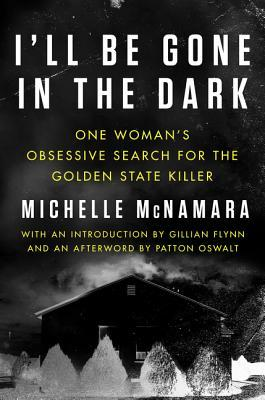 [PDF] [EPUB] I'll Be Gone in the Dark: One Woman's Obsessive Search for the Golden State Killer Download by Michelle McNamara