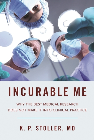 [PDF] [EPUB] Incurable Me: Why the Best Medical Research Does Not Make It into Clinical Practice Download by K.P. Stoller