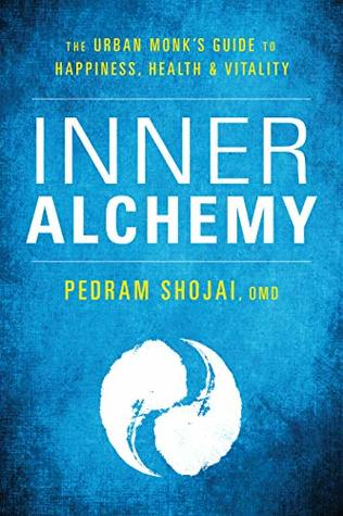 [PDF] [EPUB] Inner Alchemy: The Urban Monk's Guide to Happiness, Health, and Vitality Download by Pedram Shojai