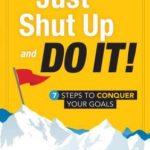 [PDF] [EPUB] Just Shut Up and Do It: 7 Steps to Conquer Your Goals Download