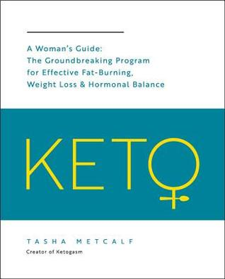 [PDF] [EPUB] Keto: A Woman's Guide: The Groundbreaking Program for Effective Fat-Burning, Weight Loss and Hormonal Balance Download by Tasha Metcalf