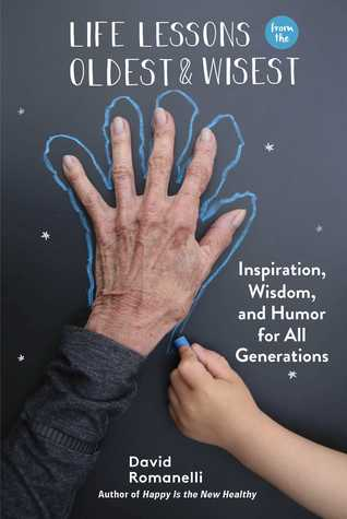 [PDF] [EPUB] Life Lessons from the Oldest  Wisest: Inspiration, Wisdom, and Humor for All Generations Download by David Romanelli