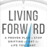 [PDF] [EPUB] Living Forward: A Proven Plan to Stop Drifting and Get the Life You Want Download