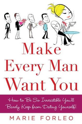 [PDF] [EPUB] Make Every Man Want You: How to Be So Irresistible You'll Barely Keep from Dating Yourself! Download by Marie Forleo