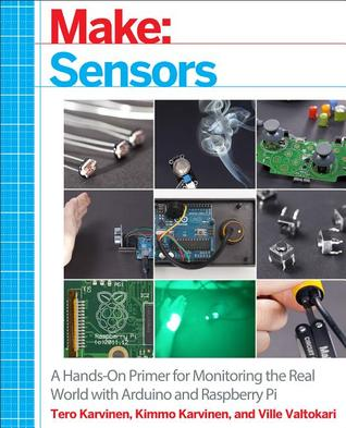 [PDF] [EPUB] Make: Sensors: A Hands-On Primer for Monitoring the Real World with Arduino and Raspberry Pi Download by Tero Karvinen