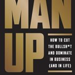 [PDF] [EPUB] Man Up: How to Cut the Bullshit and Kick Ass in Business (and in Life) Download