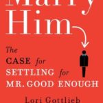 [PDF] [EPUB] Marry Him: The Case for Settling for Mr. Good Enough Download