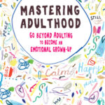 [PDF] [EPUB] Mastering Adulthood: Go Beyond Adulting to Become an Emotional Grown-Up Download