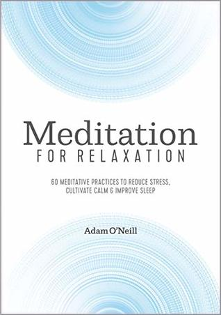 [PDF] [EPUB] Meditation for Relaxation: 60 Meditative Practices to Reduce Stress, Cultivate Calm, and Improve Sleep Download by Adam O'Neill
