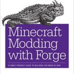 [PDF] [EPUB] Minecraft Modding with Forge: A Family-Friendly Guide to Building Fun Mods in Java Download
