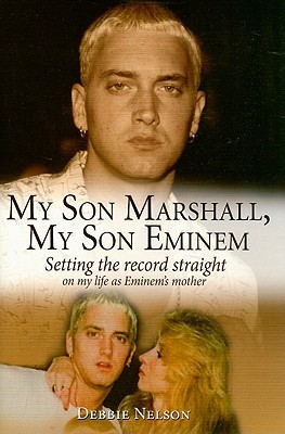 [PDF] [EPUB] My Son Marshall, My Son Eminem: Setting the Record Straight on My Life as Eminem's Mother Download by Debbie Nelson