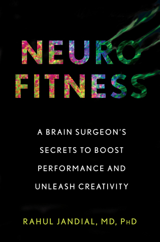 [PDF] [EPUB] Neurofitness: The Real Science of Peak Performance from a College Dropout Turned Brain Surgeon Download by Rahul Jandial