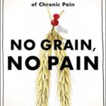[PDF] [EPUB] No Grain, No Pain: A 30-Day Diet for Eliminating the Root Cause of Chronic Pain Download