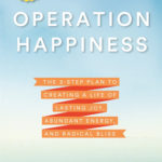 [PDF] [EPUB] Operation Happiness: The 3-Step Plan to Creating a Life of Lasting Joy, Abundant Energy, and Radical Bliss Download