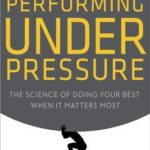 [PDF] [EPUB] Performing Under Pressure: The Science of Doing Your Best When It Matters Most Download