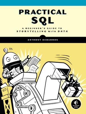 [PDF] [EPUB] Practical SQL: A Beginner's Guide to Storytelling with Data Download by Anthony DeBarros