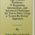 [PDF] [EPUB] SQL Practice Problems: 57 Beginning, Intermediate, and Advanced Challenges for You to Solve Using a Learn-By-Doing Approach Download